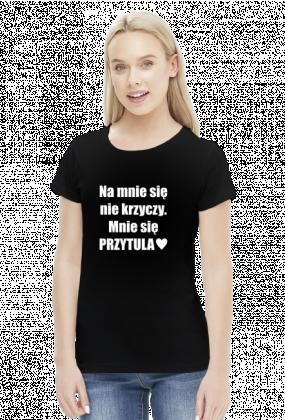 Koszulka z napisem Na mnie się nie krzyczy
