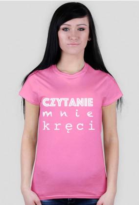 T-shirt damski Czytanie mnie kręci