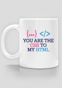 Kubek prezent dla informatyka programisty -  you are the css to my html
