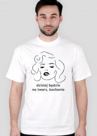 """Koszulka męska """"Dzisiaj będzie na twarz, kochanie"""""""