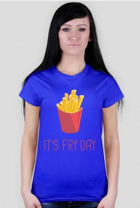 Its fry day koszulka damska