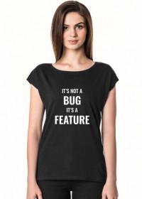 Koszulka damska dobra na prezent dla informatyka/programisty pod choinkę, na urodziny, na mikołajki - it's not a bug, it's feature