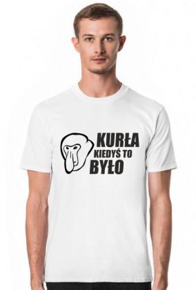 Koszulka Kurła kiedyś to było