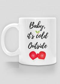 ŚWIĄTECZNY KUBEK BABY IT'S COLD OUTSIDE