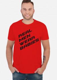 Koszulka męska  Real men wear babies