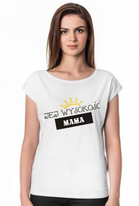 Koszulka Jej wysokość MAMA