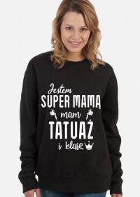 Bluza Jestem Super Mamą, Mam Tatuaż i Klasę