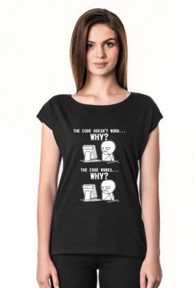 Koszulka damska - Tani i śmieszny prezent dla informatyka, programisty pod choinkę, na urodziny, na mikołajki - The code doesn't work... Why?, The code works... Why?