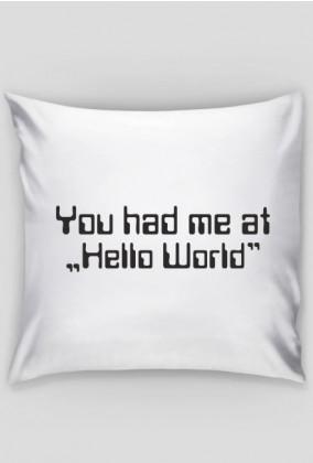 """Poduszka - tani i śmieszny prezent dla informatyka, programisty, pod choinkę, na urodziny, na mikołajki - You had me at """"Hello World"""""""