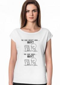 Koszulka damska dobra na śmieszny prezent dla informatyka, programisty, pod choinkę, na mikołajki, na urodziny - The code doesn't work... Why?, The code works... Why?