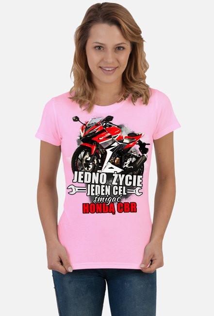 Jedno życie, jeden cel śmigać hondą cbr - damska koszulka motocyklowa