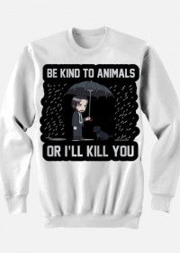 "Bluza ""Be kind to Animals or I'll Kill You"""
