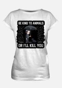 "Damski T-shirt ""Be kind to Animals or I'll Kill You"""