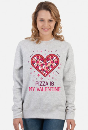 BLUZA PIZZA IS MY VALENTINE