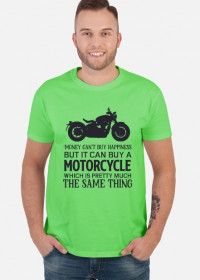 Money Can't Buy Happiness But It Can Buy A Motorcycle Which is Preety Much The Same Thing
