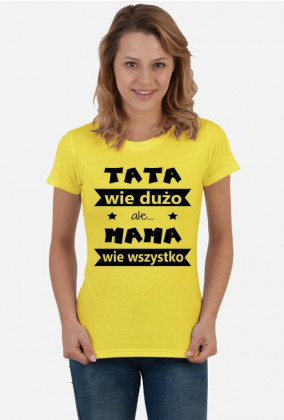 """Koszulka """"TATA wie dużo, ale MAMA wie wszystko"""