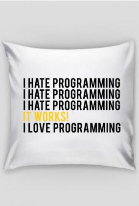 Poduszka, tani i praktyczny prezent dla chłopaka programisty - I hate programming, It works!, I love programming