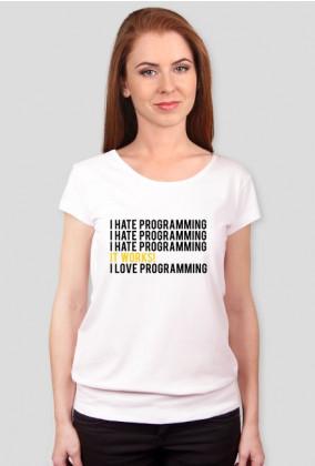 Koszulka, T-shirt na prezent dla kobiety programistki - I hate programming, It Works!, I love programming