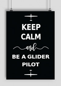 Plakat A1, czarny Keep Calm and be a glider pilot
