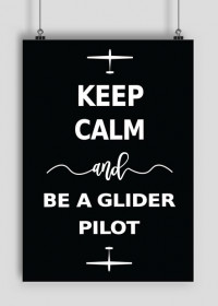 Plakat A2, czarny, Keep calm and be a glider pilot