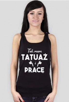 "Koszulka"" Tak, Mam tatuaż i pracę"""