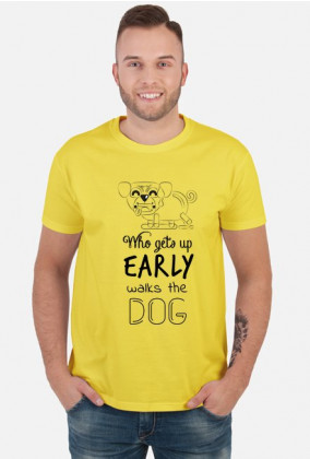 Who gets up early walks the dog - black text - t-shirt