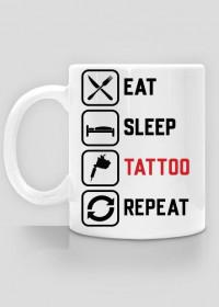 """Kubek""""Eat,Sleep,Tattoo,Repeat"""""""