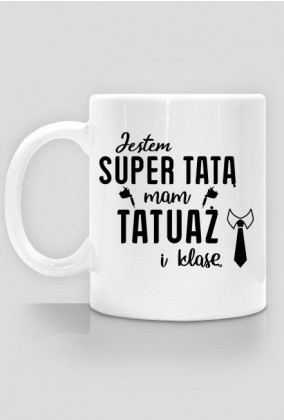 Kubek Jestem Super Tatą, Mam Tatuaż i Klasę