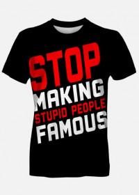 Stop making stupid people famous (koszulka męska fullprint)