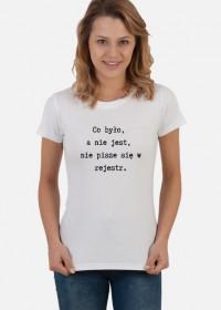 Koszulka damska - Co było, a nie jest...