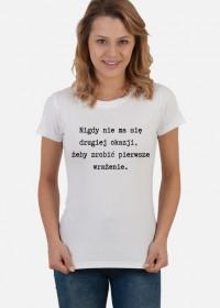 Koszulka damska - Nigdy nie ma się drugiej okazji...