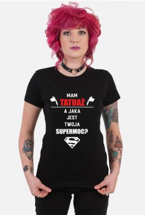 """Koszulka""""Mam tatuaż, a jaka jest Twoja supermoc?"""""""