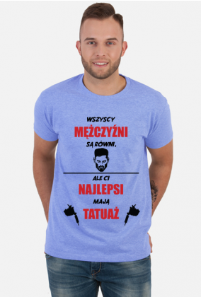 """Koszulka""""Wszyscy mężczyźni są równi, ale Ci najlepsi mają tatuaż"""""""