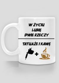 """Kubek"""" W życiu lubię, dwie rzeczy- tatuaże i kawę"""""""