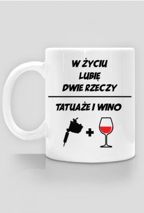 """Kubek"""" W życiu lubię, dwie rzeczy- tatuaże i wino"""""""