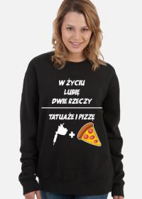 """Bluza"""" W życiu lubię, dwie rzeczy- tatuaże i pizzę"""""""