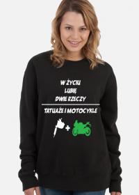 """Bluza"""" W życiu lubię, dwie rzeczy- tatuaże i motocykle"""""""