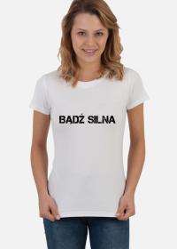 """Koszulka """"BĄDŹ SILNA"""" damska"""
