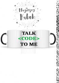 Kubek magiczny talk code to me