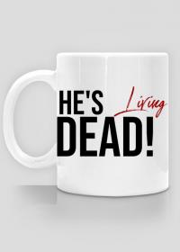 He's living dead! - kubek dla fana zombie