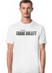 Koszulka be like Frank Bullitt