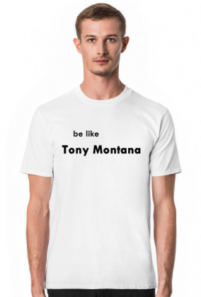 Koszulka be like Tony Montana