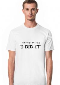 Koszulka Męska: One day I will say I did it
