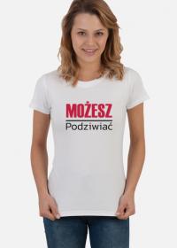 Koszulka damska - Możesz podziwiać