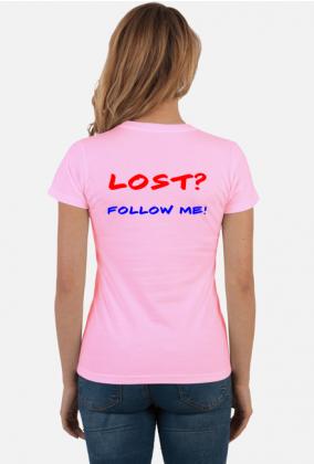 Damska koszulka - LOST? FOLLOW ME!