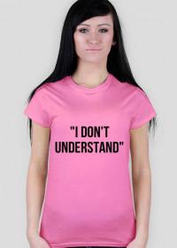 i don't understand - koszulka damska