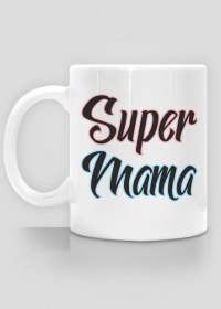 Super Mama - kubek z nadrukiem dla mamy