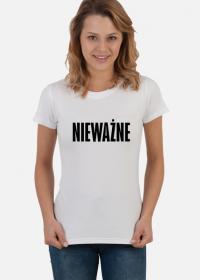 Koszulka damska - Nieważne