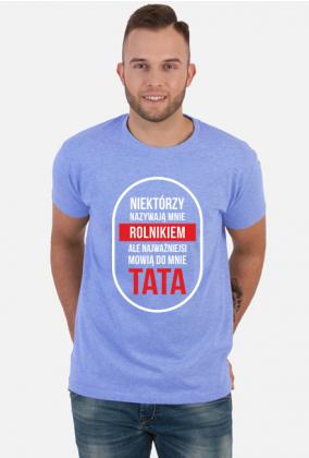 Koszulka NIEKTÓRZY NAZYWAJĄ MNIE ROLNIKIEM, ALE NAJWAŻNIEJSI MÓWIĄ DO MNIE TATA