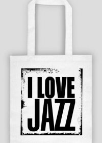 I love jazz - muzyka - kocham jazz - torba z nadrukiem
